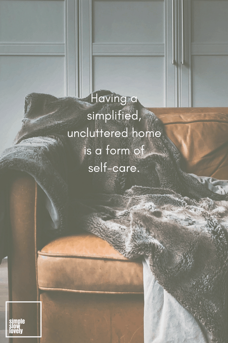 Having a simplified, uncluttered home is a form of self-care